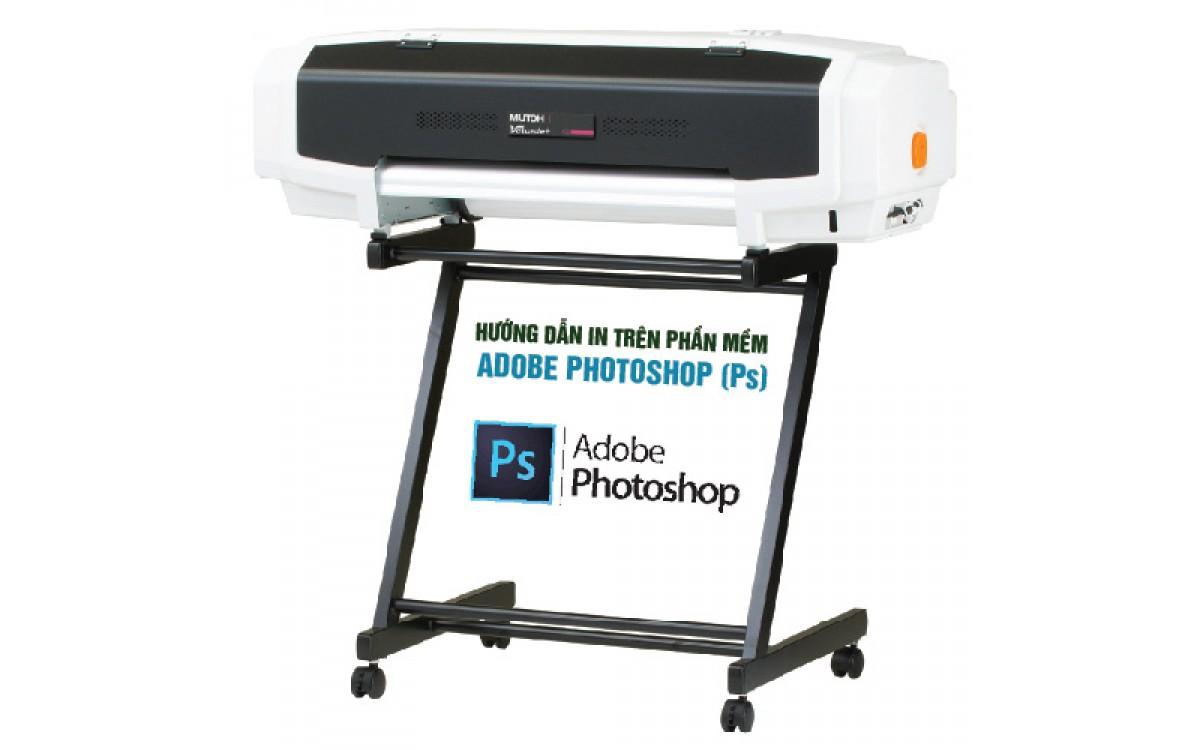 Hướng dẫn in trên máy in Mutoh VJ-628 bằng phần mềm Adobe Photoshop (Ps)